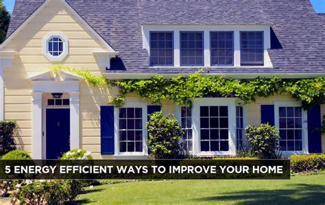 5 energy efficient ways to improve your home