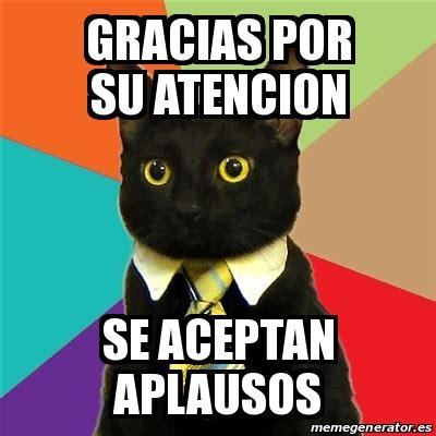 imagenes que digan gracias por su atencion lindas meme business cat gracias por su atencion se aceptan