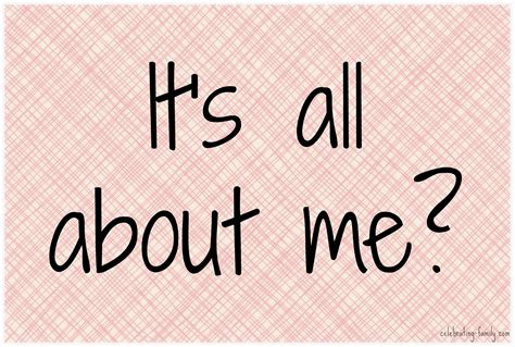 About Me Me Me - it s all about me self centered kids