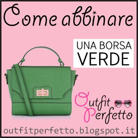 Come Abbinare Il Verde Bottiglia by Perfetto Come Abbinare Una Borsa Verde