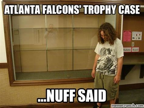 Atlanta Falcons Memes - atlanta falcons trophy case nuff said
