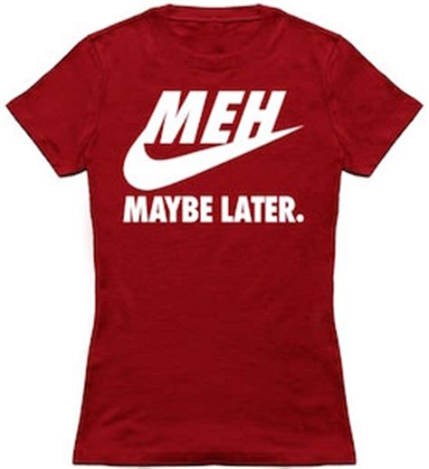 T Shirt Meh Nike Don T Do It nike meh maybe later t shirt