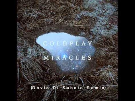 coldplay miracles coldplay miracles david di sabato remix youtube
