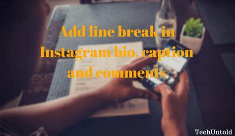 bio instagram next line how to add line break in instagram bio caption and comments