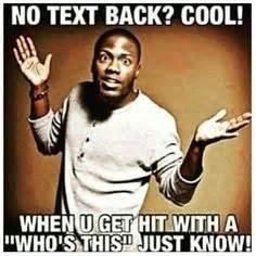 No Text Back Meme - no text back alrighty then haha i am horrible at hearing
