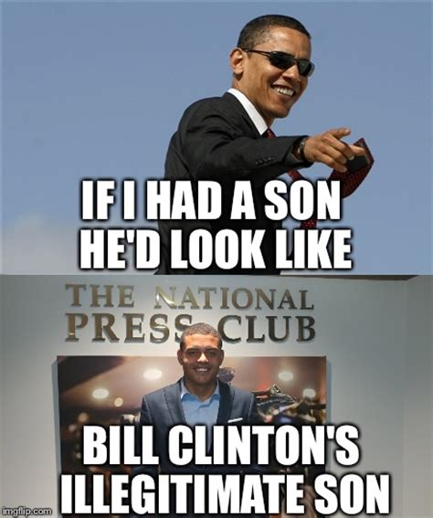 Obama Bill Clinton Meme - bill clinton may have a secret illegitimate son imgflip