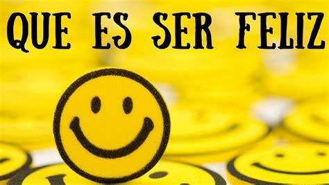 imagenes de feliz a241o qu 233 es la felicidad 191 qu 233 es ser feliz conferencia