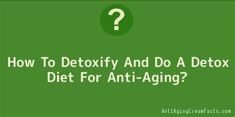 How Does It Take To Detox From Diet Coke by How To Detoxify And Do A Detox Diet For Anti Aging