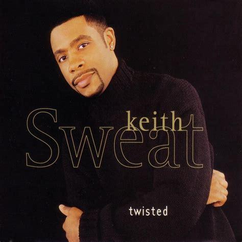 my lyrics keith sweat keith sweat twisted lyrics genius