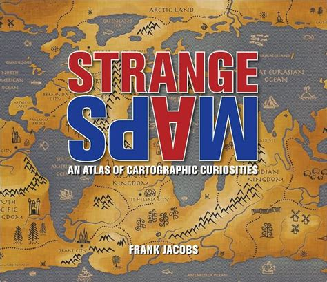 libro strange maps an strange maps an atlas of cartographic curiosities by frank jacobs paperback barnes noble 174