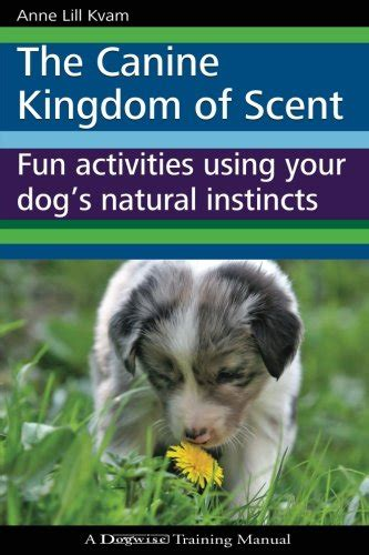 Nosework For Dogs 2nd Ed the canine kingdom of scent activities using your