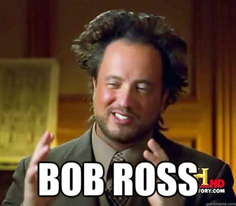 Bob Meme - bob ross ancient aliens quickmeme