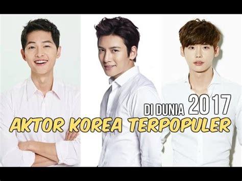 drakorindo korea terbaru 12 aktor korea terpopuler di dunia 2017 youtube