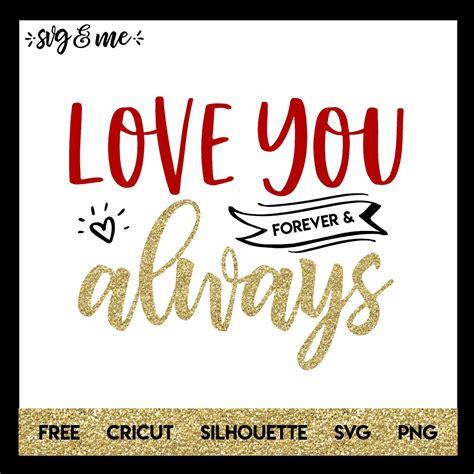 I You Forever And Always you forever and always svg me