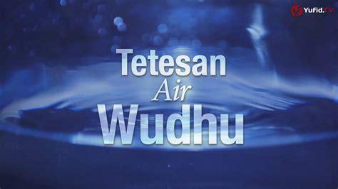 download film motivasi islam gratis tetesan air wudhu sebuah video motivasi islami yufid