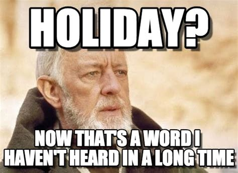 Holiday Meme - holiday obi wan kenobi meme on memegen