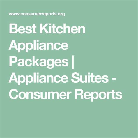 consumer reports on kitchen appliances best 25 kitchen appliance packages ideas on pinterest