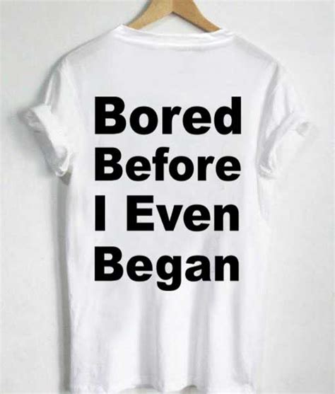 Bored Before I Even Began by Unisex Premium Bored Before I Even Began T Shirt Design