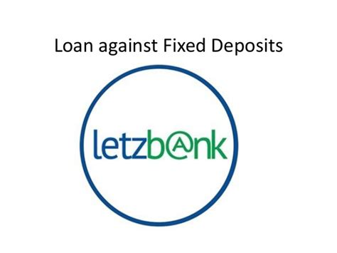 Application Letter For Loan Against Fixed Deposit Choose Loan Against Fixed Deposit Letzbank