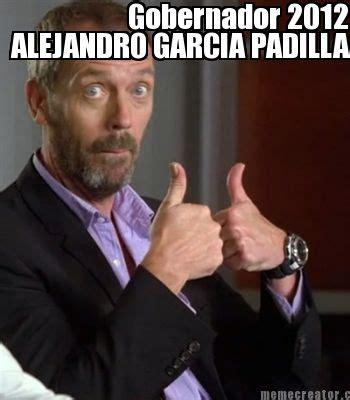 Alejandro Garcia Padilla Meme - meme creator alejandro garcia padilla gobernador 2012