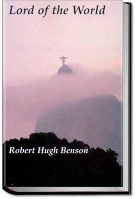 lord of the world books lord of the world robert hugh benson audiobook and
