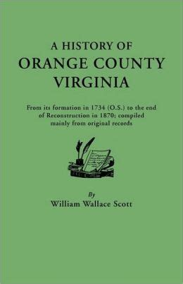 Orange County Va Records A History Of Orange County Virginia From Its Formation In 1734 To The End Of