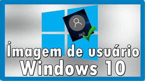 imagenes usuario windows 10 como alterar imagem do usu 225 rio do windows 10 youtube