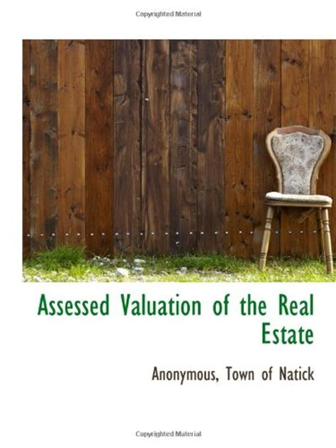 assessed valuation of the real estate by anonymous