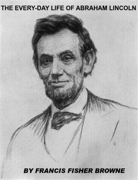 biography of abraham lincoln tnpsc the every day life of abraham lincoln by francis f browne