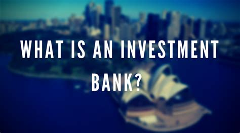what is a investment banker investment banking 101 what is an investment bank