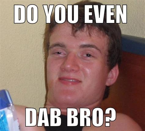 Dab Meme - do you even dab bro