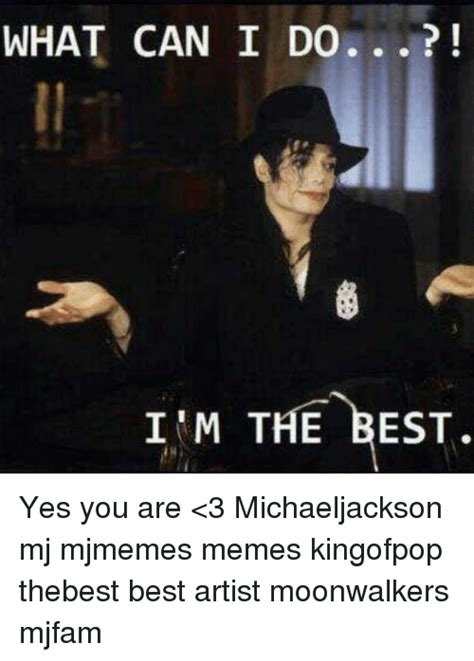 Yes You Are Meme - what can i do i m the best yes you are