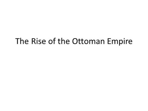 the rise of the ottoman empire the rise of the ottoman empire authorstream