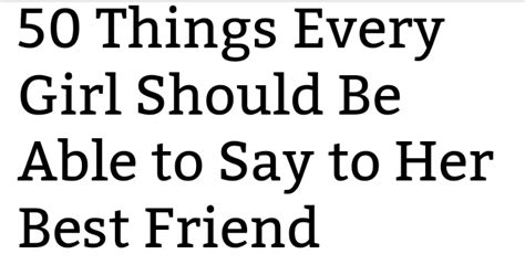 top 10 things a should be able to 50 things every should be able to say to best friend trusper