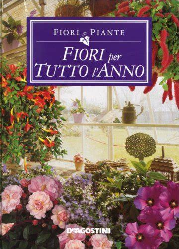 pianta fiorita tutto l anno fiori e piante fiori per tutto l anno libro di de agostini