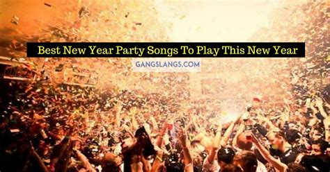 best new year party songs to play this new year gang slangs