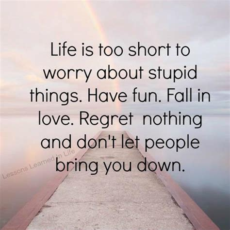 Love Is Life Quotes by Life Is Too Short To Worry About Stupid Things Have Fun