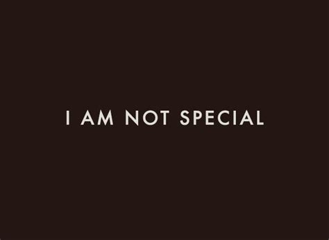 I Am Not A Special i am not special my