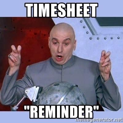 Reminder Meme - timesheet quot reminder quot dr evil meme meme generator