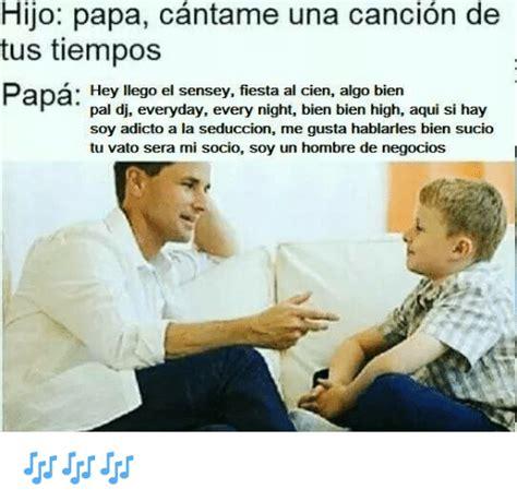 cantame una cancion with hijo papa cantame una cancion de tus tiempos papa hey llego el sensey fiesta al cien algo bien