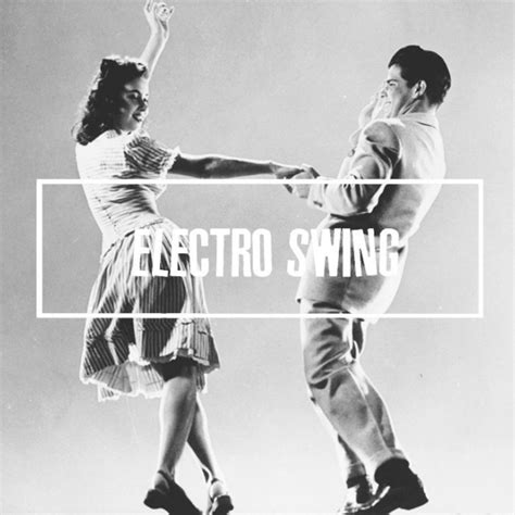 electro swing playlist 8tracks radio electro swing 13 songs free and music