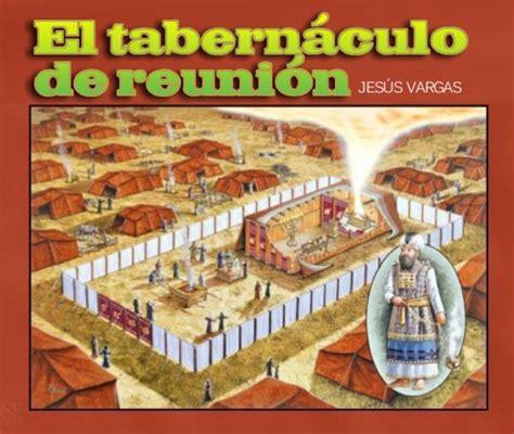 el tabernaculo o tienda de reunion de israel el tabern 193 culo de reunion jes 250 s vargas embajadas del reino