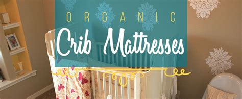 crib mattress ratings how to find the best organic crib mattress in 2017