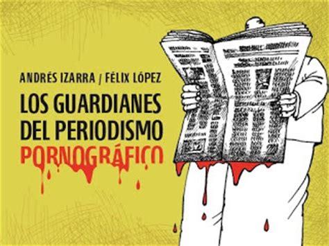 los guardianes del libro grada popular descarga el libro quot los guardianes del periodismo pornogr 225 fico quot