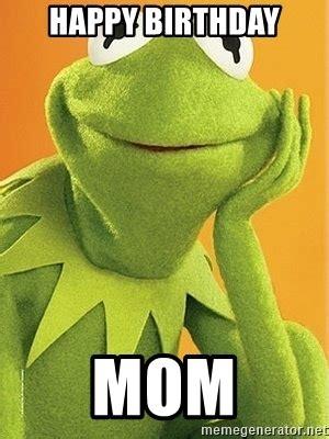 Happy Birthday Mom Meme - happy birthday mom kermit the frog meme generator