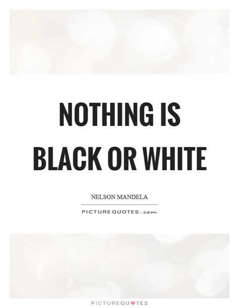 black white quotes black or white quotes sayings black or white picture