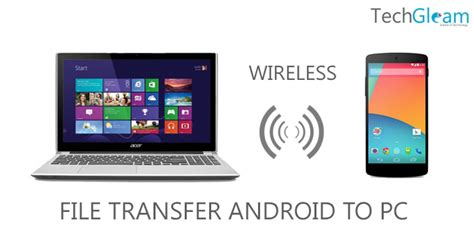 transfer files from android to pc how to transfer files between android device and pc wirelessly techgleam