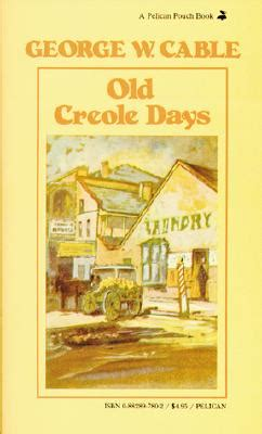 george washington cable biography old creole days book by george washington cable 25