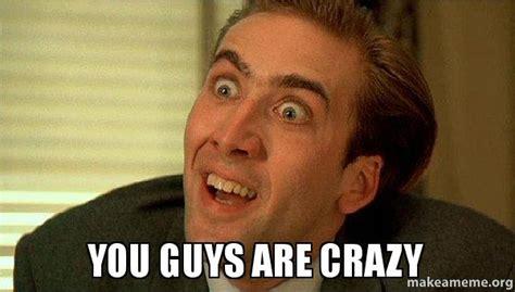 Are You Crazy Meme - are you crazy meme
