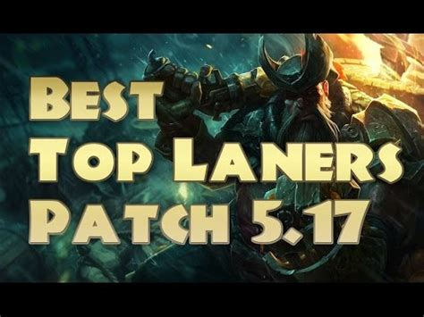 best top laners best top laners patch 5 17 top 5 top laners to carry